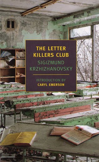 The New York Review Books Classics edition of  Krzhizhanovsky's <em>Letter Killers Club</em>