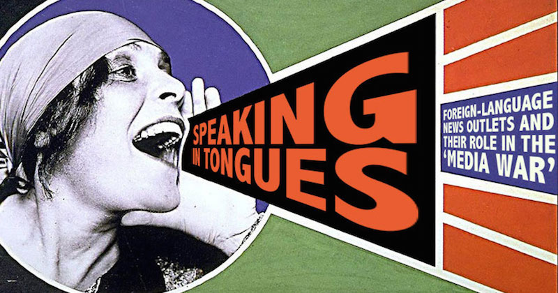 Speaking in tongues: foreign-language news outlets and their role in the 'media war'