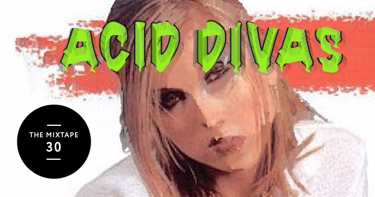 The Mixtape 30: Acid Divas